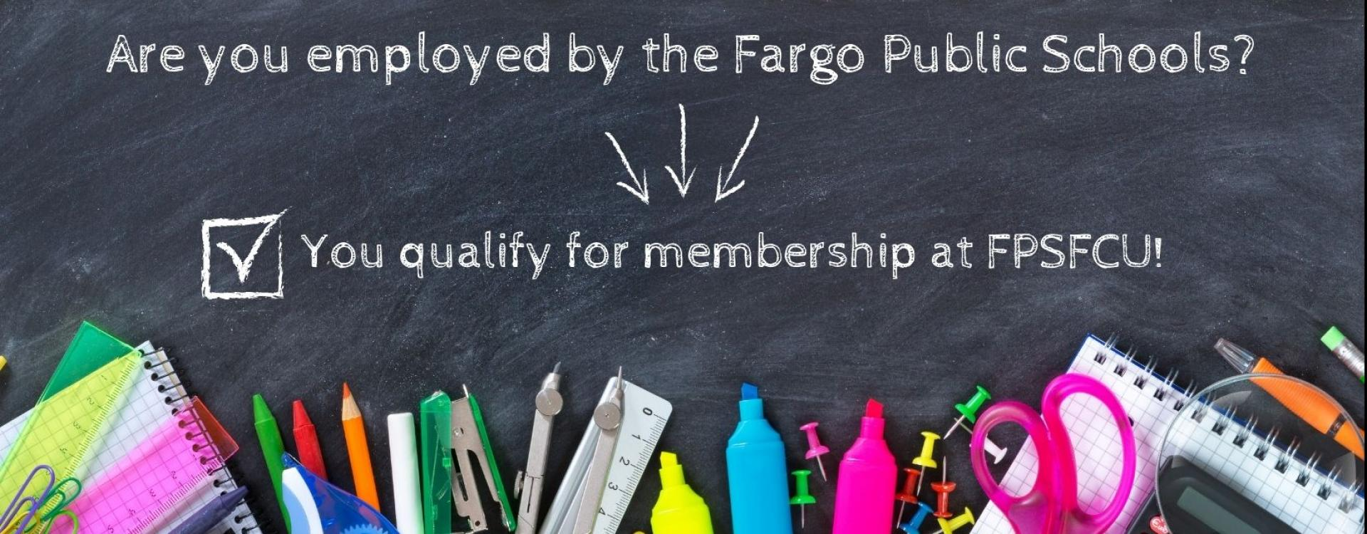 Are you employed by the Fargo Public Schools?  Then you qualify for membership at FPSFCU!