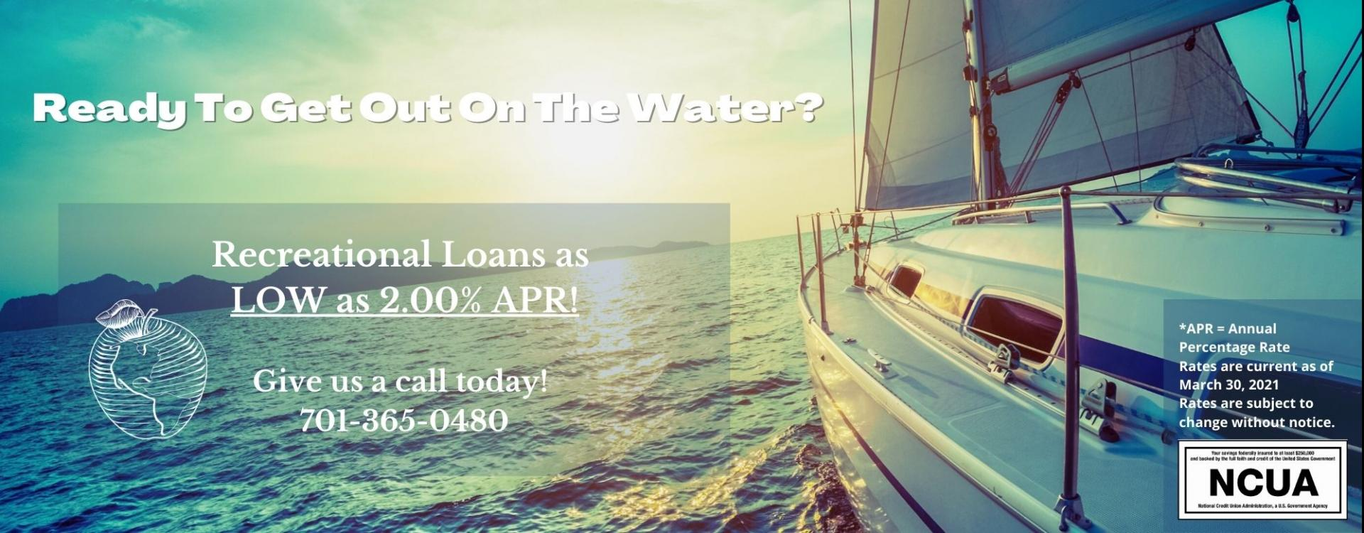 Ready to get out on the water? Recreational loans as low as 2.00% APR.  Give us a call today! 701-365-0480